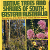 Native Trees and Shrubs of South Eastern Australia