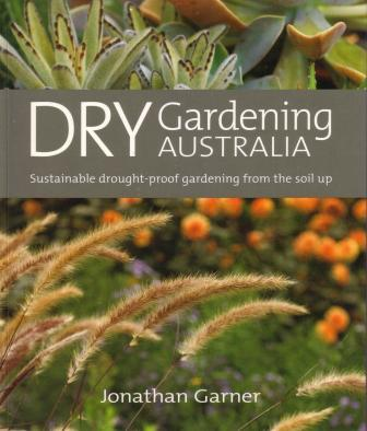 Dry Gardening Australia Sustainable Drought Proof From The Soil Up Is Full Le Of This Wonderful Book In You Will Learn How To