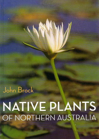 Native plants of northern australia australian native plants native plants of northern australia a guide to plants of inland australia this easy to use book guide is the ideal companion for inland travelers who are mightylinksfo