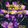 Kangaroo Island's Native Plants