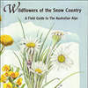 Wildflowers of the Snow Country.  A Field Guide to the Australian Alps